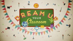 DREAM UP YOUR CLASSROOM